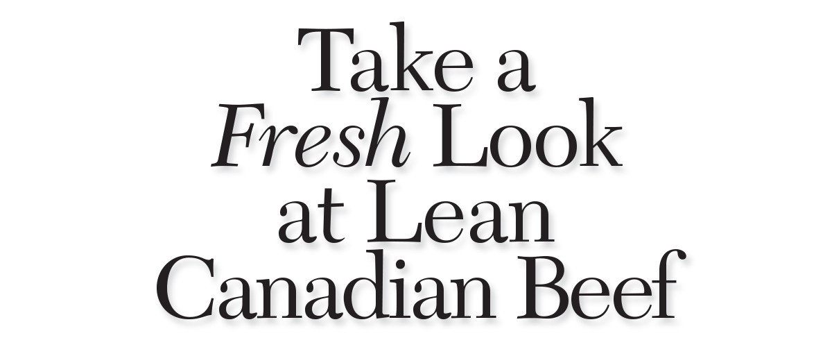 Take a Fresh Look at Lean Canadian Beef